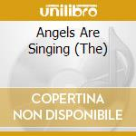THE ANGELS ARE SINGING cd musicale di ARTISTI VARI
