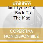 Iiird Tyme Out - Back To The Mac cd musicale di Iiird tyme out