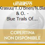 Blue trails of sorrow - cd musicale di A.krasuu/t.o'brien/n.blake & o