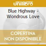 Wondrous love cd musicale di Highways Blue