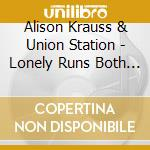 Alison Krauss & Union Station - Lonely Runs Both Ways cd musicale di KRAUSS ALISON