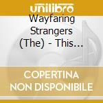 The Wayfaring Strangers - This Train cd musicale di The wayfaring strang