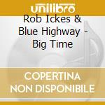 Rob Ickes & Blue Highway - Big Time cd musicale di Rob ickes & blue hig