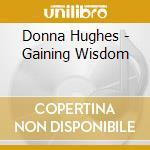 GAINING WISDOM cd musicale di DONNA HUGHES