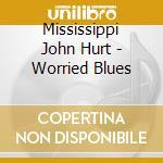 Mississippi John Hurt - Worried Blues cd musicale di Mississippi john hur