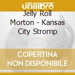 Kansas city stromp cd musicale di Jelly roll Morton