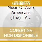 Music of arab americans - cd musicale di Artisti Vari