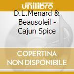 D.L.Menard & Beausoleil - Cajun Spice cd musicale di D.l.menard & beausol