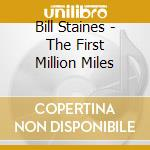 The first million miles - cd musicale di Staines Bill