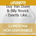 Exactly like us cd musicale di Guy van duser & bill