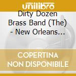New orleans brass band - dirty dozen brass cd musicale di Dirty dozen brass band & o.