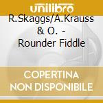 Rounder fiddle cd musicale di R.skaggs/a.krauss &