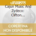 Cajun music and zydeco cd musicale di Clifton chenier & o.