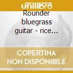 Rounder bluegrass guitar - rice tony watson doc blake norman cd musicale di T.rice/d.watson/n.blake & o.
