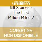 Bill Staines - The First Million Miles 2 cd musicale di Staines Bill