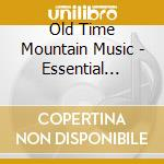 Essential collection cd musicale di Old time mountain mu