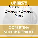 Buckwheat'S Zydeco - Zydeco Party cd musicale di Zydeco Buckwheat's