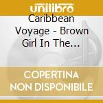 Brown girl in the ring - cd musicale di Voyage Caribbean