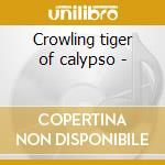 Crowling tiger of calypso - cd musicale di Marcano Neville