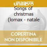 Songs of christmas (lomax - natale cd musicale di Artisti Vari