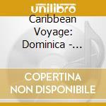 Caribbean Voyage: Dominica - Creole Crossroads cd musicale di Artisti Vari