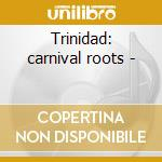 Trinidad: carnival roots - cd musicale di Voyage Caribbean