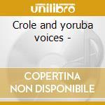 Crole and yoruba voices - cd musicale di Grenada