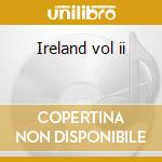 Ireland vol ii cd musicale di Alan Lomax