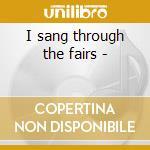 I sang through the fairs - cd musicale di Barry Margaret