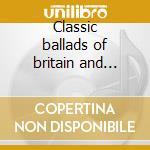 Classic ballads of britain and ireland cd musicale di Alan Lomax