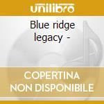 Blue ridge legacy - cd musicale di Smith Hobart