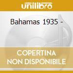 Bahamas 1935 - cd musicale di Artisti Vari