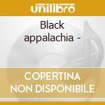 Black appalachia - cd musicale di Deep river of song