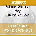 Hey ba-ba-re-bop cd musicale di Johnny Shines