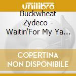 Buckwheat Zydeco - Waitin'For My Ya Ya cd musicale di Buckwheat Zydeco
