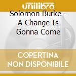 A change is gonna come - burke solomon cd musicale di Solomon Burke