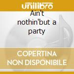 Ain't nothin'but a party cd musicale di Johnny Copeland