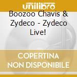 Boozoo Chavis & Zydeco - Zydeco Live! cd musicale di Boozoo chavis & zydeco