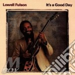 Lowell Fulson - It'S A Good Day cd musicale di Lowell Fulson