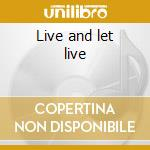 Live and let live cd musicale di Bobby king/terry eva