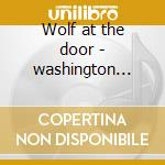 Wolf at the door - washington walter cd musicale di Walter wolfman washington