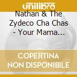 Your mama don't cd musicale di Nathan and the zydec