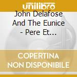 John Delafose And The Eunice - Pere Et Garcon Zydeco cd musicale di John delafose and th