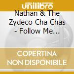 Nathan & The Zydeco Cha Chas - Follow Me Chicken cd musicale di Nathan & the zydeco
