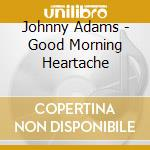 Good morning heartache cd musicale di Johnny Adams