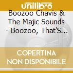 Boozoo Chavis & The Majic Sounds - Boozoo, That'S Who! cd musicale di Boozoo chavis & the