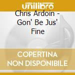 Gon'be jus'fine - cd musicale di Chris ardoin & double clutchin