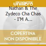 Nathan & The Zydeco Cha Chas - I'M A Zydeco Hog cd musicale di Nathan & zydeco cha chas