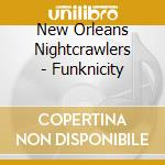 New Orleans Nightcrawlers - Funknicity cd musicale di New orleans nightcrawlers