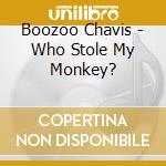 Chavis Boozoo - Who Stole My Monkey? cd musicale di Chavis Boozoo